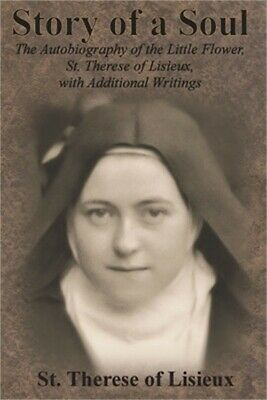 Story of a Soul: The Autobiography of the Little Flower, St. Therese of Lisieux,