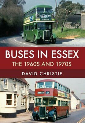 Buses in Essex The 1960s and 1970s by David Christie 9781445677477 | Brand New