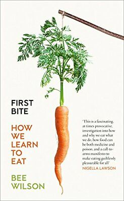 (Good)0007549709 First Bite: How We Learn to Eat,Wilson, Bee,Paperback,Fourth Es
