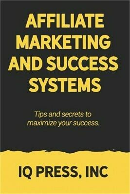 Affiliate Marketing and Success Systems: Tips and secrets to maximize your succe