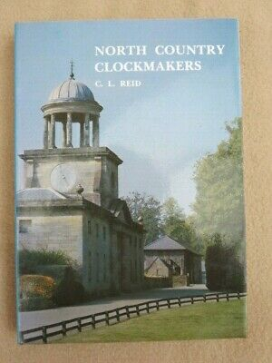 North Country Clockmakers By Cl Reid 1981