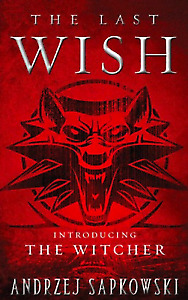 ( P.D.F / E8OOK ) The Last Wish : Introducing The Witcher By Andrzej Sapkowski
