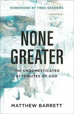 None Greater The Undomesticated Attributes of God 9780801098741 | Brand New