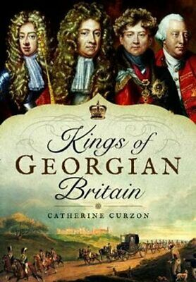 Kings of Georgian Britain by Catherine Curzon 9781473871229 | Brand New