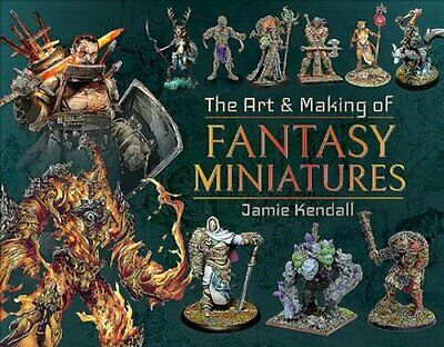 The Art and Making of Fantasy Miniatures by Jamie Kendall 9781526767424