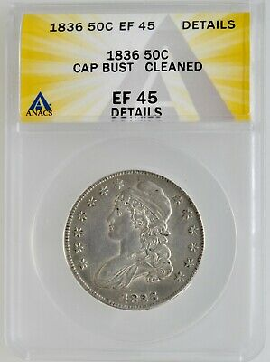 ANACS 1836 Capped Bust Half Dollar EF 45 Cleaned Investment Grade Coin