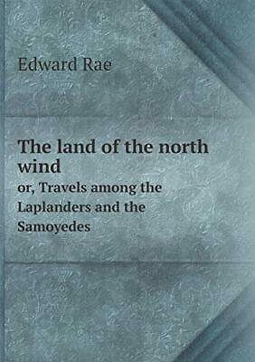 The land of the north wind or, Travels among th, Rae, Edward,,