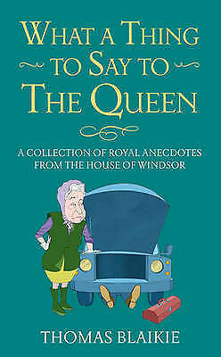 Very Good, What a Thing to Say to the Queen: A collection of royal anecdotes fro