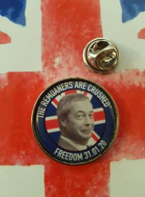 uk Independence Day 31st Jan 2020  remoaners are crushed nigel 25mm large BADGE