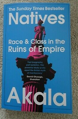 NEW Natives: Race and Class in the Ruins of Empire Akala Sunday Times Bestseller