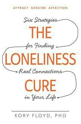 The Loneliness Cure: Six Strategies for Finding Real Connections in Your Life by