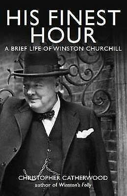 His Finest Hour: A Brief Life of Winston Churchill by Christopher Catherwood