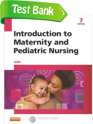 Introduction to Maternity and Pediatric Nursing 7th Ed. Test Bank