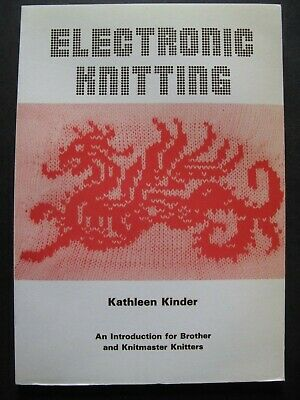 ELECTRONIC KNITTING  by KATHLEEN KINDER - BROTHER and KNITMASTER KNITTERS