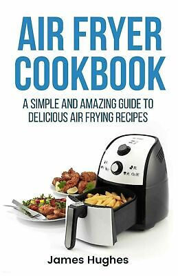 Air Fryer Cookbook A Simple And Amazing GuideDelicious Frying Recipes Book New