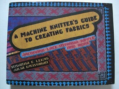 A MACHINE KNITTER'S GUIDE TO CREATING FABRICS by Susanna E. Lewis & ...