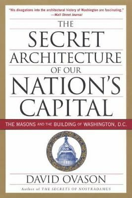 The Secret Architecture of Our Nation's Capital: The Masons and the Building of