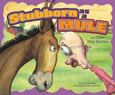NEW - Stubborn as a Mule and Other Silly Similes (Ways to Say It)