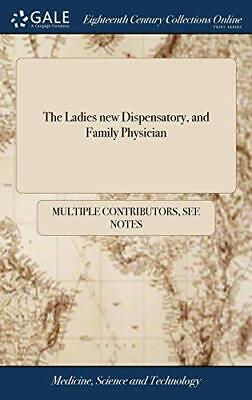 The Ladies new Dispensatory, and Family Physician: ... by Contributors New-,