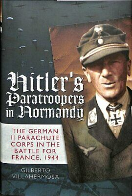 Hitler's Paratroopers in Normandy The German II Parachute Corps... 9781848327719