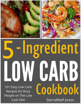 5 INGREDIENT LOW CARB COOKBOOK – 101 Low Carb Recipes for Busy People Eb00k/PDF
