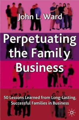 Perpetuating The Family Business: 50 Lessons Learned from Long Lasting, Successf