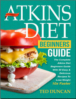 Atkins Diet For Beginners Guide – The Complete Atkins Diet Eb00k/PDF