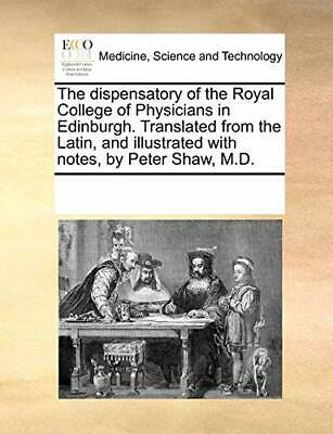 The dispensatory of the Royal College of Physicians in Edinburgh. Translated-,
