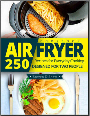 Air Fryer Cookbook – 250 Recipes for Everyday Cooking Designed fo  ((PDF/Eb00k))
