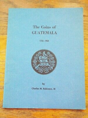 The Coins of Guatemala 1733-1963 by Charles M. Robinson III Rare Numismatic Book