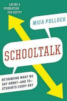 Schooltalk: Rethinking What We Say About--And To--Students Every Day: Rethinking