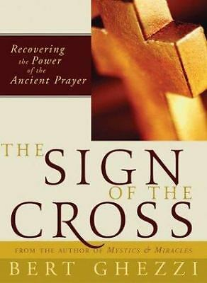 The Sign of the Cross: Recovering the Power of the Ancient Prayer by Ghezzi PhD