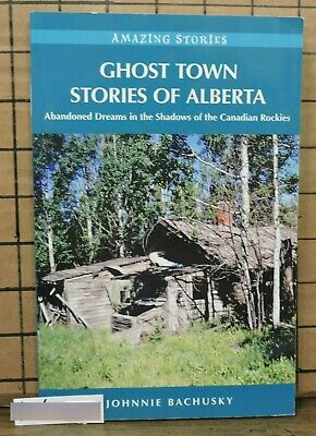 Ghost Town Stories of Alberta by Johnnie Bachusky L6-5 SH25