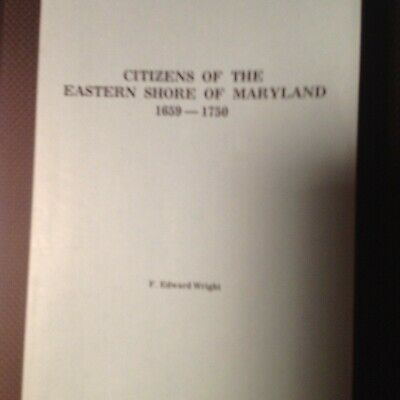 Citizens of the EASTERN SHORE of MARYLAND by F. Edward Wright  - genealogy - Wow