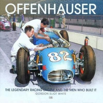 Offenhauser The Legendary Racing Engine and the Men Who Built It by Gordon White