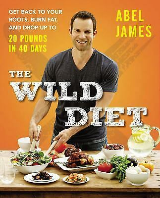 The Wild Diet : Get Back to Your Roots, Burn Fat, and Drop up to 20 Pounds James