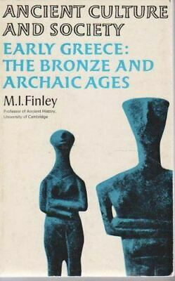 Early Greece: Bronze and Archaic Ages (Ancient Culture & Society S.) Finley, M.