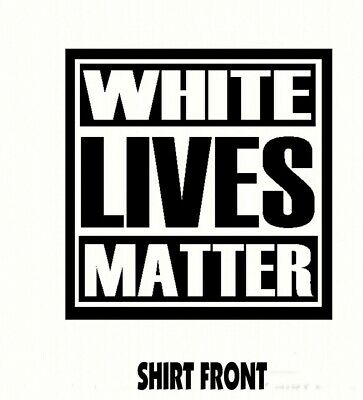 WHITE LIVES MATTER TShirt - Free Shipping Small to XXlarge