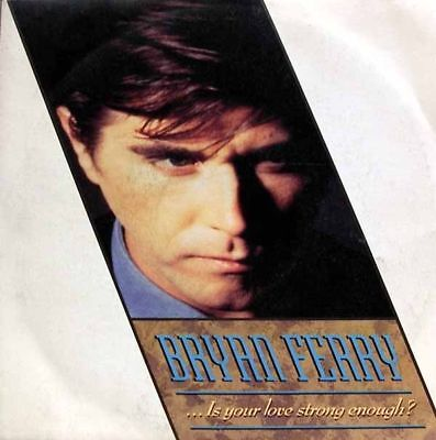 """Bryan Ferry - is your love strong enough / windswept 45"""""""