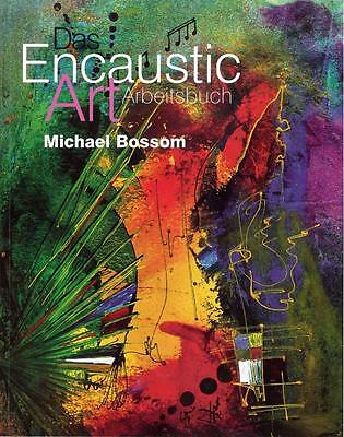 The Encaustic Art Project Book - Das Encaustic Art Arbeitsbuch v. Michael Bossom