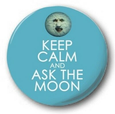 KEEP CALM & ASK THE MOON - 1 inch / 25mm Button Badge - Novelty Mighty Boosh