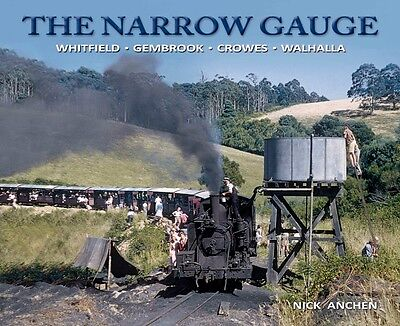 The Narrow Gauge Whitfield Gembrook Crowes Walhalla by Nick Anchen