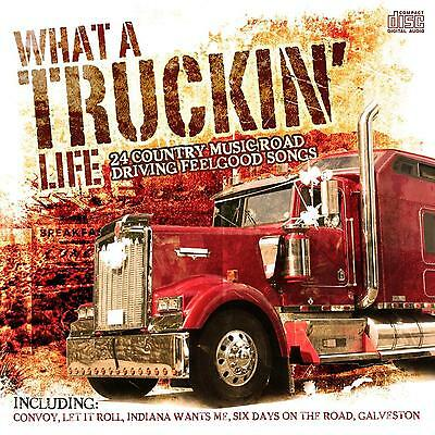 Trucking CD, What a Truckin' Life - 24 Feelgood Country Music Road Driving Songs