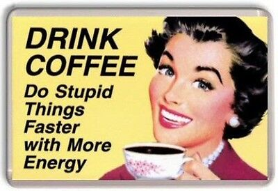 """""""Drink Coffee Do Stupid things faster"""" Novelty Fridge Magnet RETRO"""