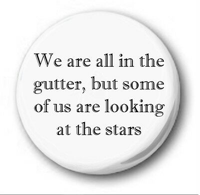 "WE ARE ALL IN THE GUTTER... - 25mm 1"" Button Badge - Novelty Cute Oscar Wilde"