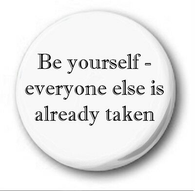 "BE YOURSELF... - 25mm 1"" Button Badge - Oscar Wilde Quote already taken"