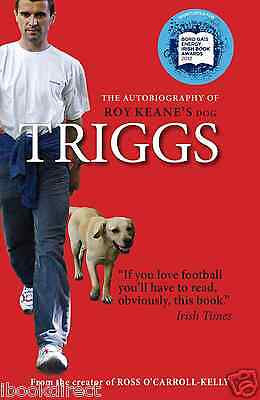 TRIGGS: The Autobiography of Roy Keane's Dog by Triggs : WH4 : PB005 :NEW BOOK
