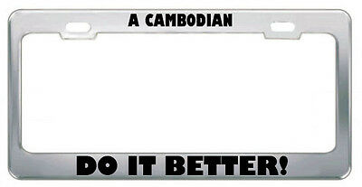 CAMBODIA NATIONALITY License Plate Frame Tag Holder A CAMBODIAN DOES IT BETTER