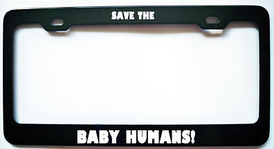 SAVE THE BABY HUMANS PRO LIFE BLACK License Plate Frame