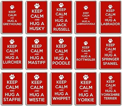 FRIDGE MAGNET -  KEEP CALM HUG A DOG  (Various Breeds)  Large Jumbo  G-Y